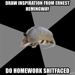 English Major Armadillo - draw inspiration from ernest hemingway do homework shitfaced