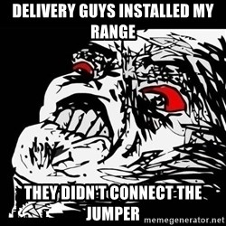 Rage Face - Delivery guys installed my range They didn't connect the jumper