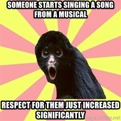 Musical Theatre Monkey - Someone starts singing a song from a musical respect for them just increased significantly