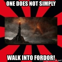mordor - One does not simply walk into fordor!