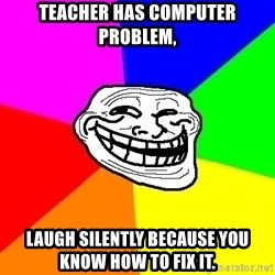 Trollface - Teacher has computer problem, Laugh silently because you know how to fix it.
