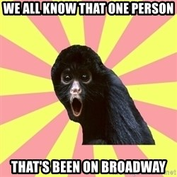 Musical Theatre Monkey - we all know that one person that's been on broadway