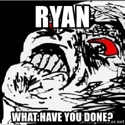 Omg Rage Face - ryan what have you done?