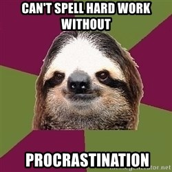 Just-Lazy-Sloth - CAN'T SPELL HARD WORK WITHOUT  PROCRASTINATION