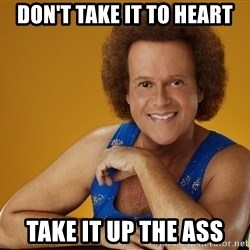 Gay Richard Simmons - Don't take it to heart take it up the ass
