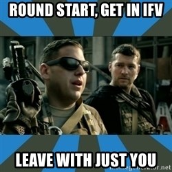 FPS noob - ROUND START, GET IN IFV LEAVE WITH JUST YOU