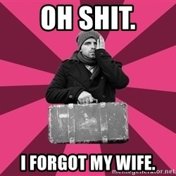 potential emigrant - Oh Shit. I forgot my wife.