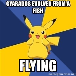 Pokemon Logic  - gyarados EVOLVED FROM A FISH flying