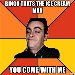 Poetic Rudy - Bingo thats the ice cream man you come with me