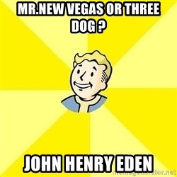 Fallout 3 - Mr.new vegas or three dog ? john henry eden
