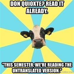 "Comparatist Cow  - don quioxte? read it already. ""This semester, we're reading the untranslated version."""