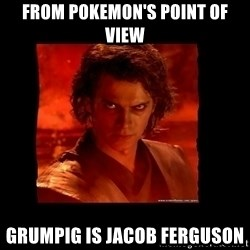 Perspective Analyst Anakin - From pokemon's point of view grumpig is jacob ferguson