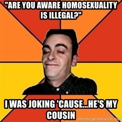 "Poetic Rudy - ""Are you aware homosexuality is illegal?"" I was joking 'cause...he's my cousin"