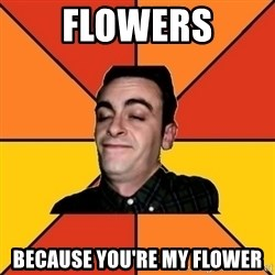 Poetic Rudy - flowers because you're my flower