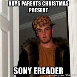 Scumbag Steve - buys parents christmas present sony ereader