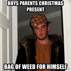 Scumbag Steve - buys parents christmas present bag of weed for himself