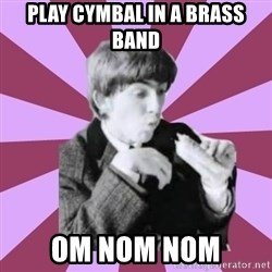 Hungry George - play cymbal in a brass band om nom nom