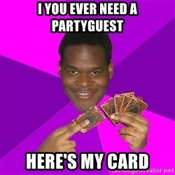 Cunning Black Strategist - I you Ever need a partyguest here's my card