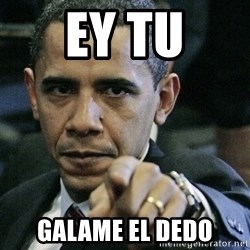 Pissed off Obama - ey tu galame el dedo