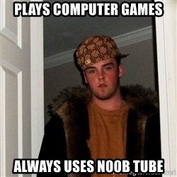 Scumbag Steve - plays computer games always uses n00b tube