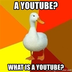 Technologically Impaired Duck - A youtube? What is a Youtube?