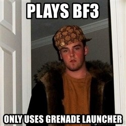 Scumbag Steve - plays bf3 only uses grenade launcher
