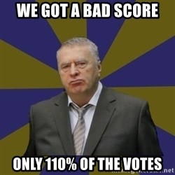Vladimir Zhirinovsky - we got a bad score only 110% of the votes