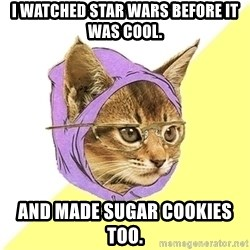 Hipster Kitty - I watched star wars before it was cool. And made sugar cookies too.