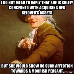 Joseph Ducreux - I do not mean to imply that she is solely concerned with acquiring her beloved's assets but she would show no such affection towards a moorish peasant