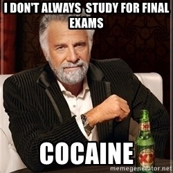 Dos Equis Guy gives advice - I Don't always  study for final exams cocaine
