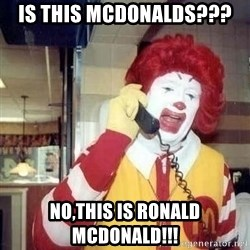 Ronald Mcdonald Call - is this mcdonalds??? No,this is ronald mcdonald!!!