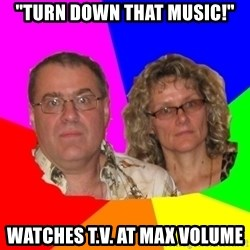 """Paranoid Parents - """"TURN DOWN THAT MUSIC!"""" WATCHES T.V. AT MAX VOLUME"""