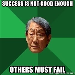 High Expectations Asian Father - Success is not good enough Others must fail