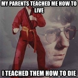 PTSD Karate Kyle - my parents teached me how to live i teached them how to die