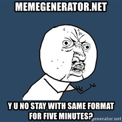 Y U No - Memegenerator.net y u no stay with same format for five minutes?