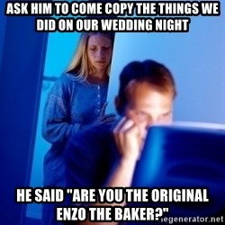 """Internet Husband - ASK HIM TO COME COPY THE THINGS WE DID ON OUR WEDDING NIGHT he said """"are you the original enzo the baker?"""""""