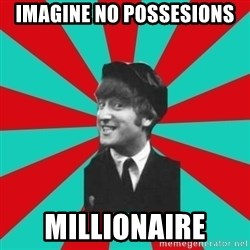 Hypocrite John - imagine no possesions Millionaire