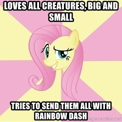 rebellious fluttershy  - Loves all creatures, big and small tries to send them all with Rainbow Dash