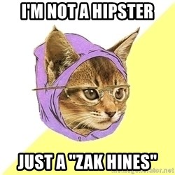 """Hipster Kitty - i'm not a hipster just a """"zak hines"""""""