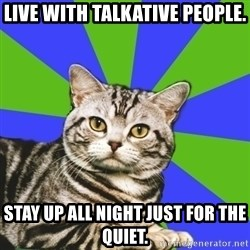 Introvert Cat - Live with talkative people. Stay up all night just for the quiet.
