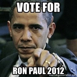 Pissed off Obama - VOTE FOR RON PAUL 2012