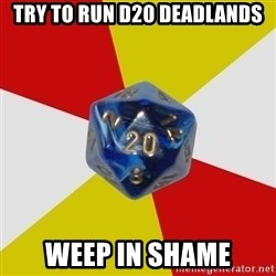Friday Night Dnd - Try to run d20 deadlands Weep in shame