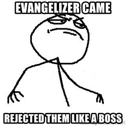 Like A Boss - Evangelizer came rejected them like a boss
