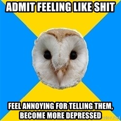 Bipolar Owl - Admit feeling like shit Feel annoying for telling them, become more depressed