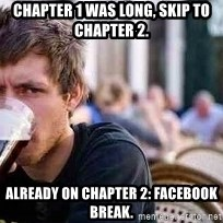 The Lazy College Senior - chapter 1 was long, skip to chapter 2. already on chapter 2: facebook break.