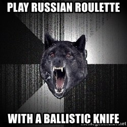 Insanity Wolf - play russian roulette  with a Ballistic knife