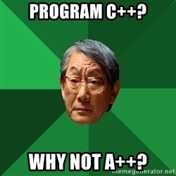 High Expectations Asian Father - program C++? Why not A++?
