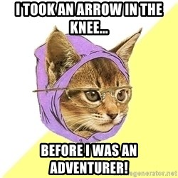 Hipster Kitty - I took an arrow in the knee... BEFORE I was an ADVENTURER!