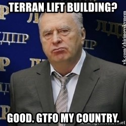 Vladimir Zhirinovsky - Terran lift building? Good. gtfo my country.