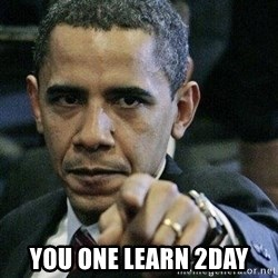 Pissed Off Barack Obama - you one learn 2day